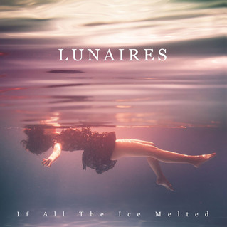 "Recensione: Lunaires - ""If All The Ice Melted"""