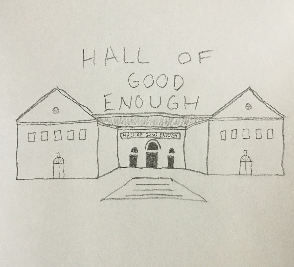 Hall of Good Enough