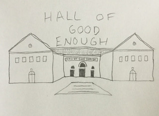 The Hall of Good Enough