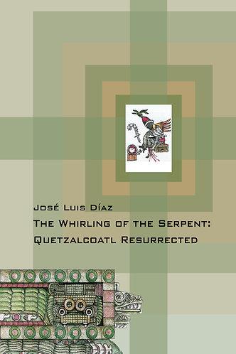 The Whirling of the Serpent: Quetzacoatl Resurrected - José Luis Díaz