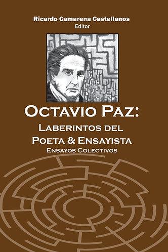 Octavio Paz: Laberintos del Poeta & Ensayista - Ricardo Camarena Castellanos