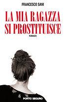 La mia ragazza si prostituisce. Francesco Sani