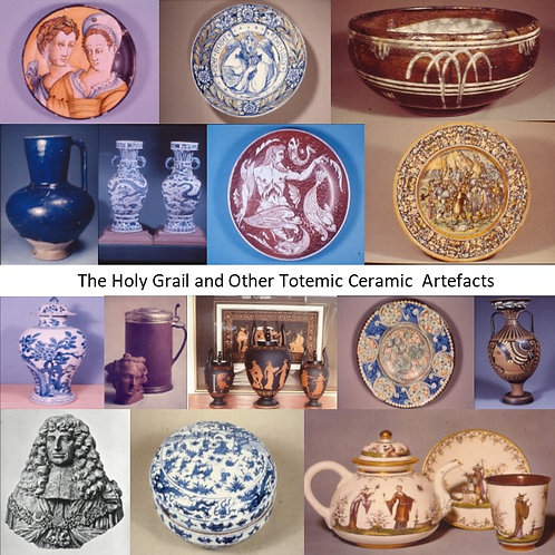 The Holy Grail and other Totemic Ceramic Artefacts