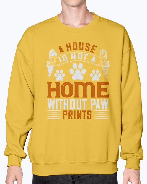 A House Is Not a Home Without Paw Prints - Dog- Sweatshirt - Crew