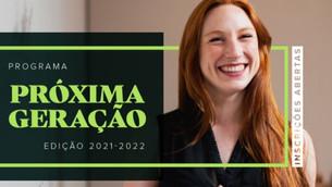 Programa Próxima Geração - Edição 2021 - 2022