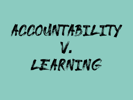 Accountability v. Learning: Still on My Mind