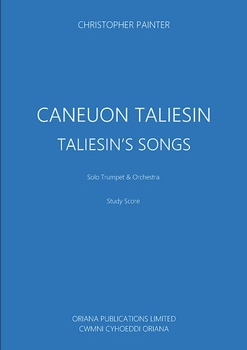CHRISTOPHER PAINTER: Caneuon Taliesin (Orchestral Version)