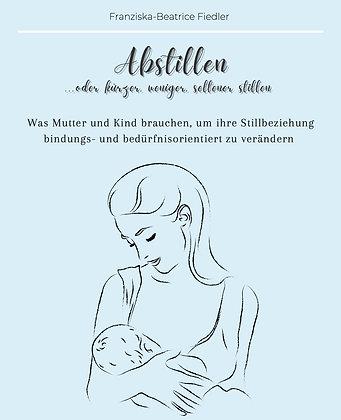 Abstillen & Co. - Was Mama und Kind brauchen, um die Stillbeziehung zu verändern