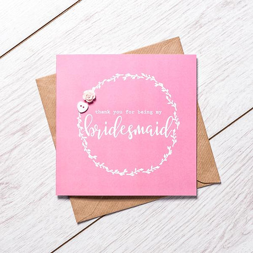 Thank You For Being My Bridesmaid Handmade Card