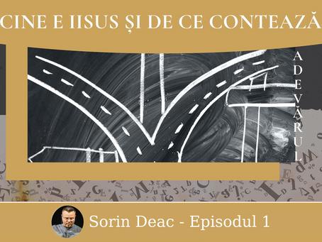 Ep1 - Cine e Iisus? Cum știm adevărul într-o lume cu multe oportunități spirituale?