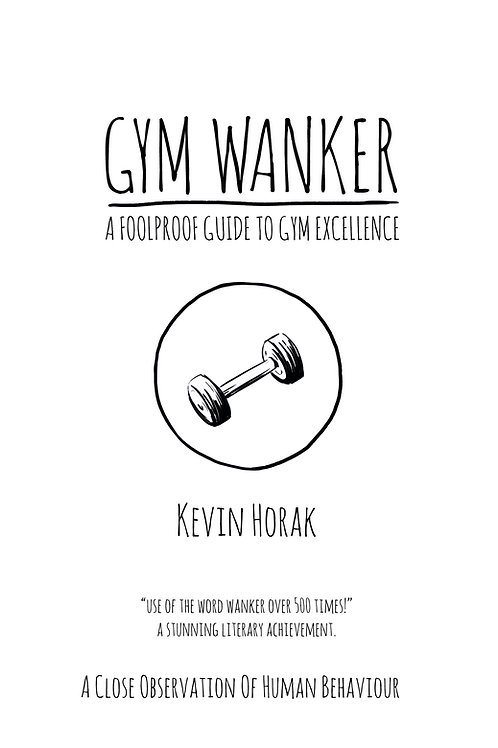 Gym Wanker A Fool Proof Guide To Gym Excellence