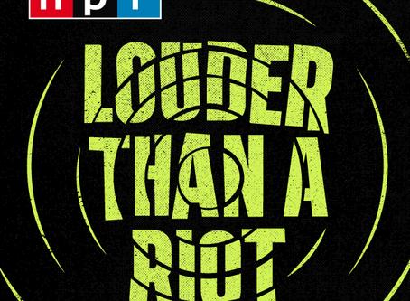 Listen to NPR Podcast: Louder Than A Riot