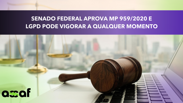 Senado Federal aprova MP 959/2020 e LGPD pode entrar em vigor a qualquer momento.