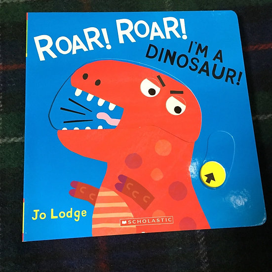 Roar! Roar! I'm a Dinosaur! - Jo Lodge