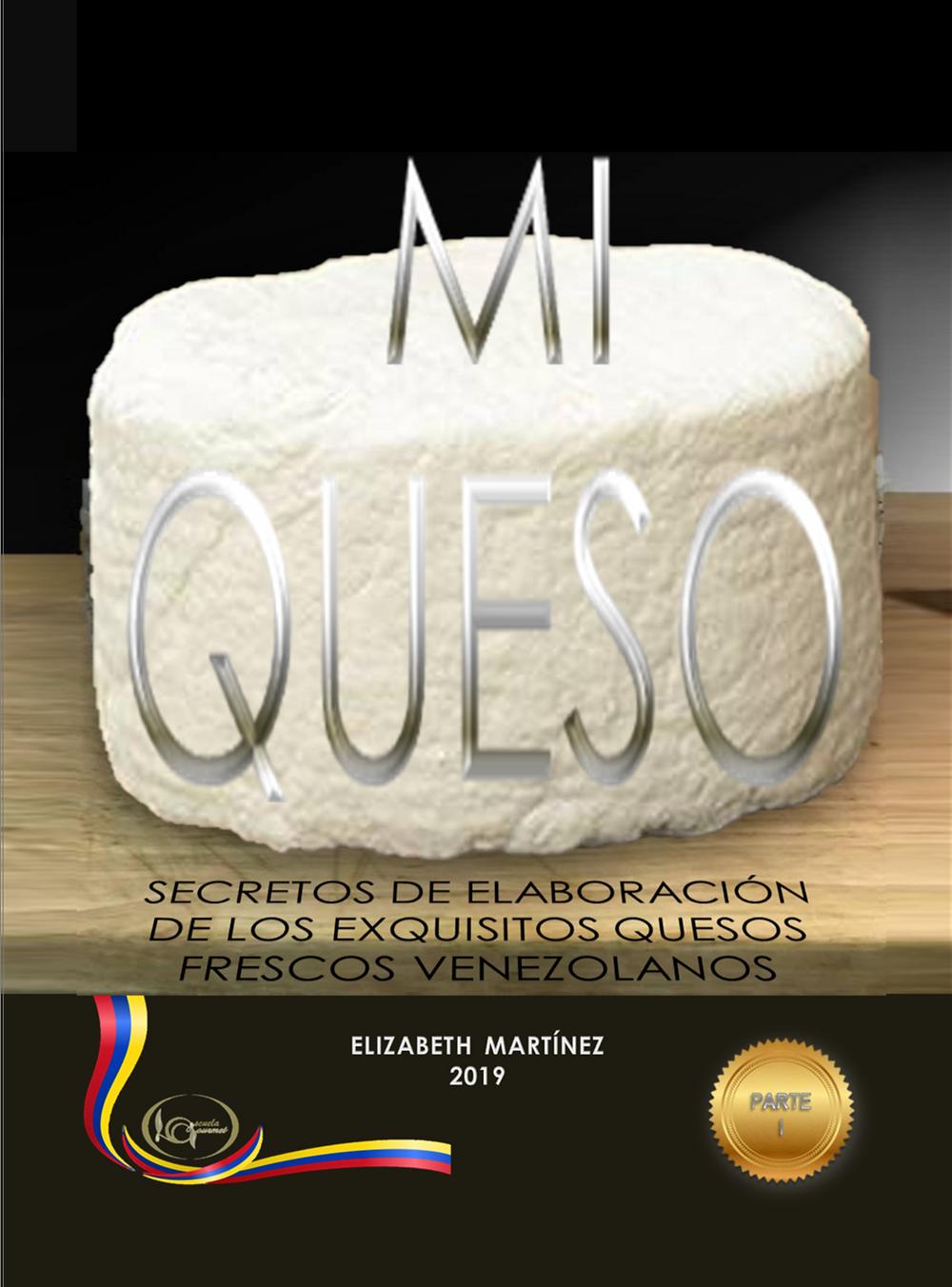 """Libro """"MI QUESO"""" TÉCNICAS DE ELABORACIÓN DE LOS EXQUISITOS QUESOS VENEZOLANOS"""