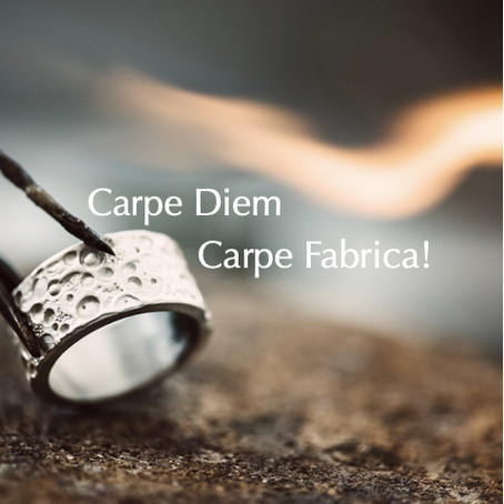 Carpe Diem: Carpe Fabrica!