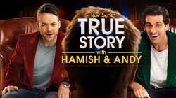 TRUE STORY WITH HAMISH AND ANDy