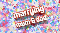 Marrying Mom and Dad