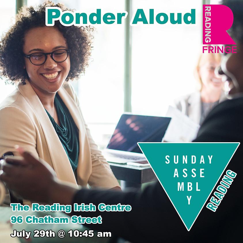 Sunday Assembly Reading -  Ponder Aloud