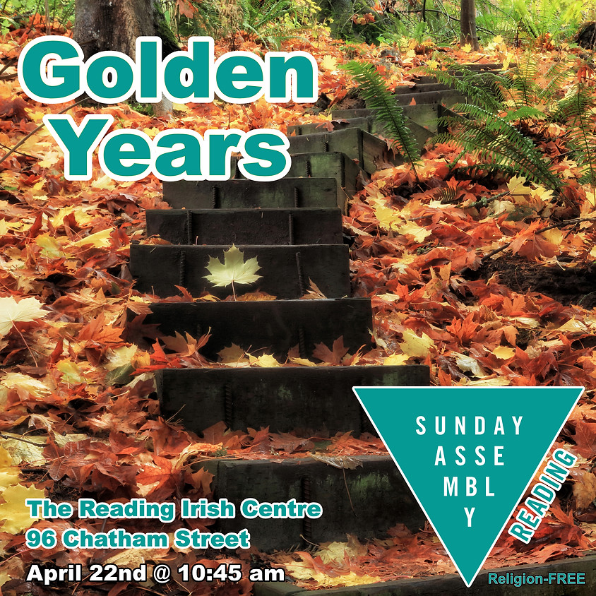 Sunday Assembly Reading - Golden Years
