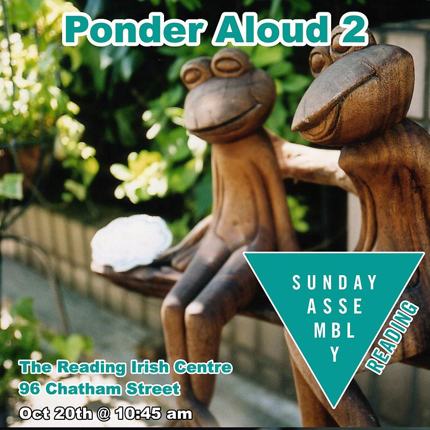 Sunday Assembly Reading - Ponder Aloud 2