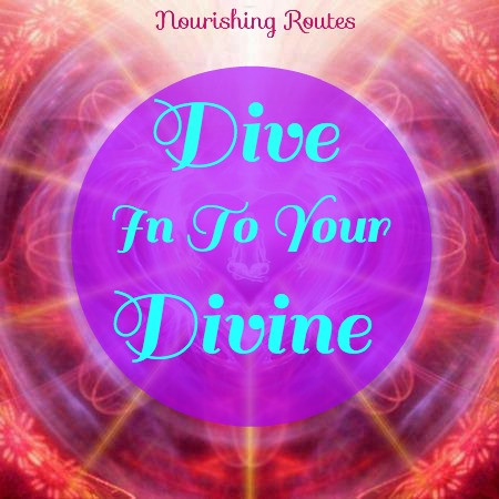 dive in to your divine - nourishing routes