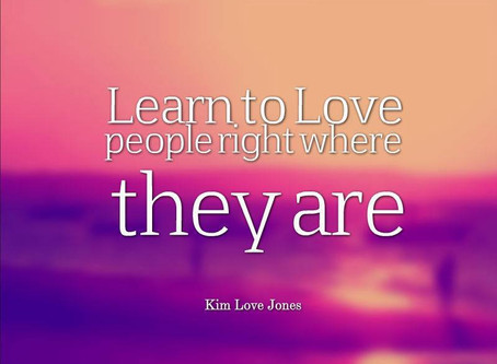 Learn to love people right where they are.