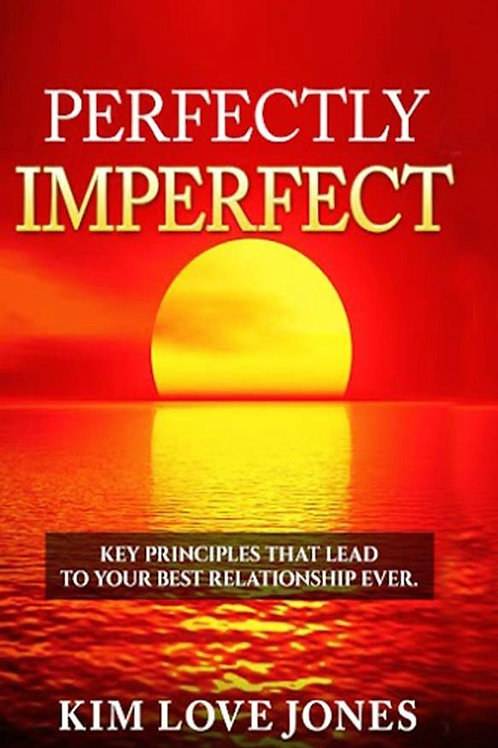 Perfectly Imperfect: Key principles that lead your best relationship ever