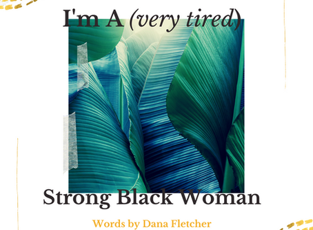 I'm A (very tired) Strong Black Woman
