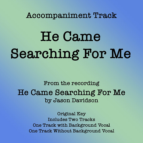 He Came Searching For Me Accompaniment Track