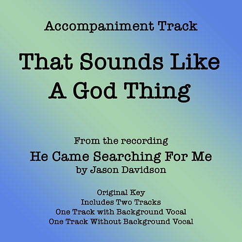 That Sounds Like A God Thing Accompaniment Track