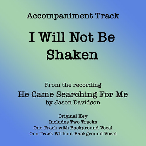 I Will Not Be Shaken Accompaniment Track