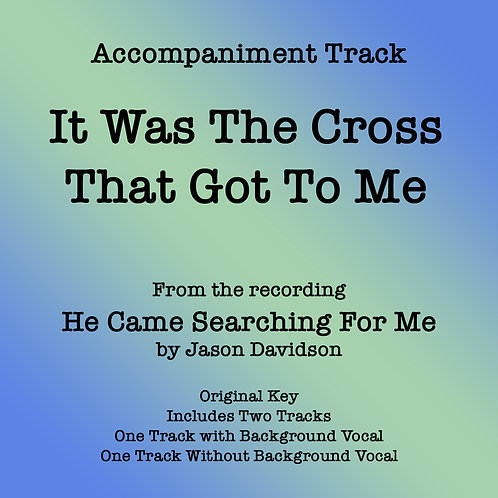 It Was The Cross That Got To Me Accompaniment Track