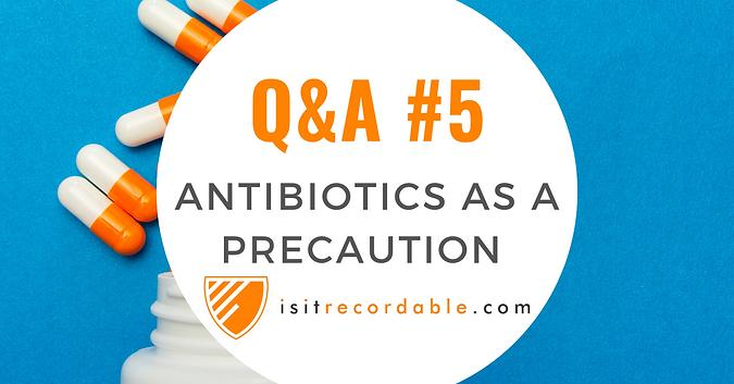 Antibiotics Administered as a Precaution