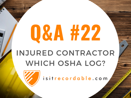 Q22 - A Contractor is Injured - to Which OSHA 300 Log Does it Belong?