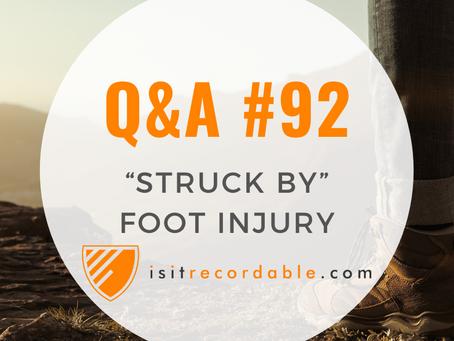 "Q92 - ""Struck By"" Foot Injury"