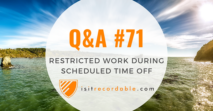 Restricted Work During Scheduled Time Off