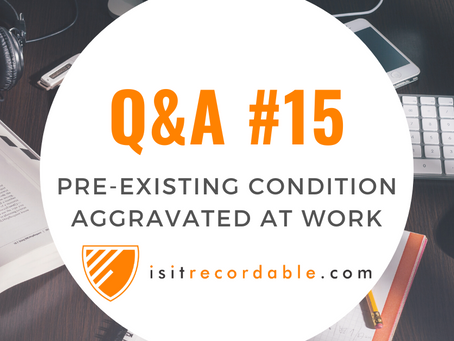 Q15 - Pre-existing Condition Aggravated by Job Duties