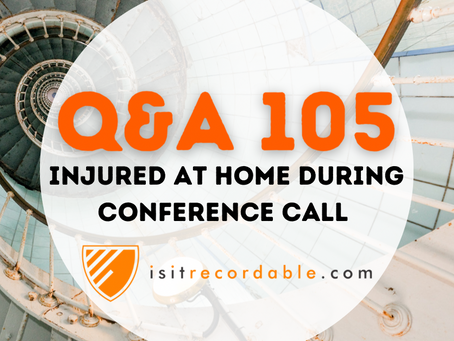 Q105 - Injured at Home During Conference Call