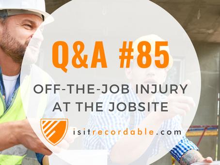 Q85 - Off-the-Job Injury at the Jobsite
