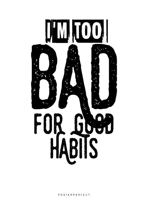 Affisch - Too good for bad habits