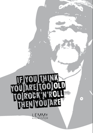 If You Think You Are Too Old - Lemmy Kil