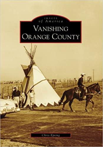 Images of America: Vanishing Orange County By Chris Epting