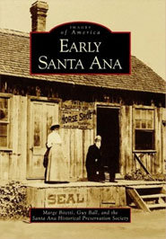 Early Santa Ana By Marge Bitetti, Guy Ball, and the SAHPS
