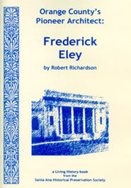 Orange County's Pioneer Architect: Frederick Eley By Rob Richardson