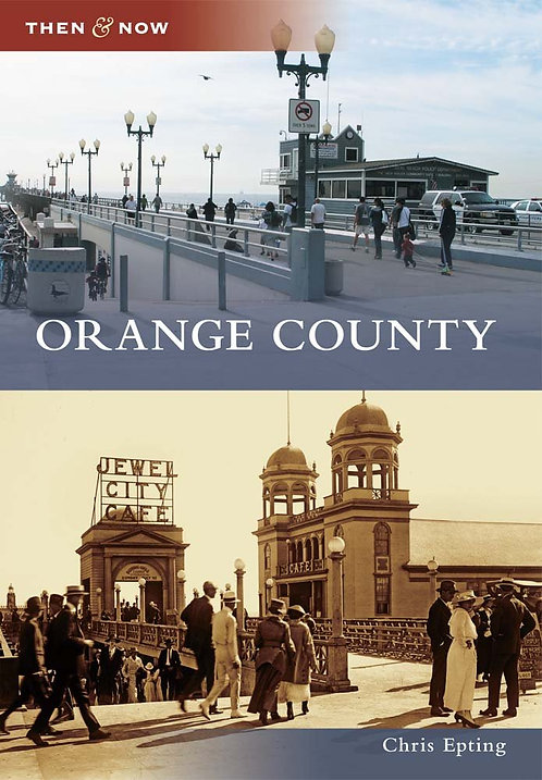 Orange County Then and Now By Chris Epting