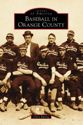 Baseball in Orange County  By Chris Epting