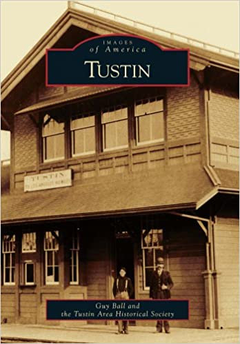 Images of Tustin By Guy Ball and the Tustin Historical Society.