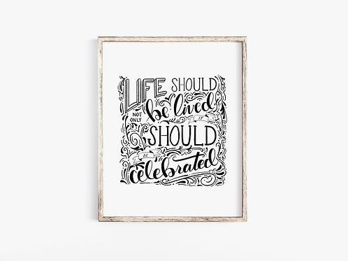 Life Should Be Celebrated Print