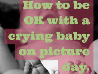 How to be OK if your baby won't stop crying on picture day